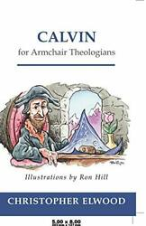 Calvin for Armchair Theologians Paperback Christopher Elwood and Ron Hill $6.00