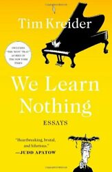 We Learn Nothing Essays By Kreider Tim Book The Fast Free Shipping