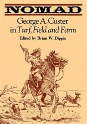 Nomad George A. Custer In Turf Field And Farm Paperback By Dippie Brian...
