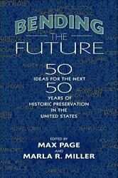 Bending The Future Fifty Ideas For The Next Fifty Years Of Historic Preservatio