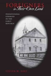 Foreigners In Their Own Land Pennsylvania Germans In The Early Republic, Pa...