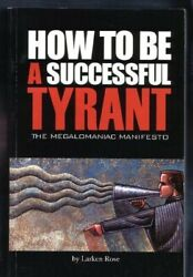 How To Be A Successful Tyrant The Megalomaniac Manifesto By Larken Rose 2005-