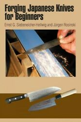 Forging Japanese Knives For Beginners Paperback By Siebeneicher-hellwig Ern...
