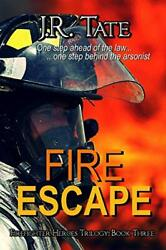 Fire Escape - Firefighter Heroes Trilogy Book Three Volume 3 By Tate, J.r.