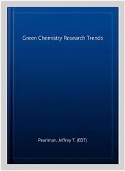 Green Chemistry Research Trends Hardcover By Pearlman Jeffrey T Edt Like...