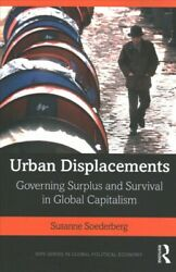 Urban Displacements Governing Surplus And Survival In Global Capitalism Pa...