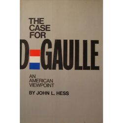 John L. Hess The Case For De Gaulle - An American Viewpoint 1968 Morrow