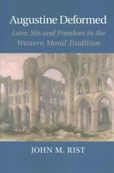 Augustine Deformed Love, Sin And Freedom In The Western Moral Tradition, Pa...