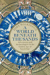 World Beneath The Sands A Adventurers And Archaeologists In The Golden Age Of