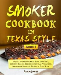 Smoker Cookbook In Texas Style The Art Of Smoking Meat With Texas Bbq Ultim...