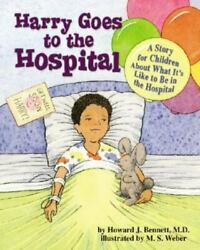 Harry Goes To The Hospital A Story For Children About What Itand039s Like To Be In T
