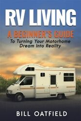 Rv Living A Beginnerand039s Guide To Turning Your Motorhome Dream Into Reality L...