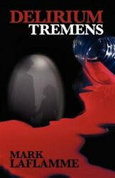 Delirium Tremens, Paperback By Laflamme, Mark, Brand New, Free Shipping In Th...