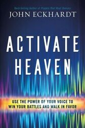 Activate Heaven Use The Power Of Your Voice To Win Your Battles And Walk In...