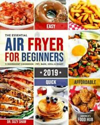 The Essential Air Fryer Cookbook For Beginners 2019 5-ingredient Affordable...