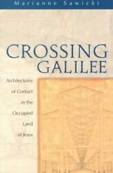 Crossing Galilee Architectures Of Contact In The Occupied Land Of Jesus, Pa...
