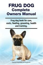 Frug Dog Complete Owners Manual. Frug Dog Book For Care, Costs, Feeding, Groo...