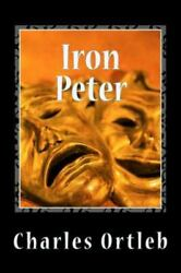 Iron Peter A Year In The Mythopoetic Life Of New York City Paperback By Or...