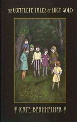 Complete Tales Of Lucy Gold, Paperback By Bernheimer, Kate, Acceptable Condit...