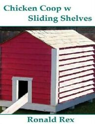 Chicken Coop W Sliding Shelves, Paperback By Rex, Ronald, Like New Used, Free...