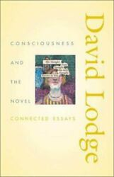 Consciousness And The Novel Connected Essays Richard Ellmann Lectures In Mode