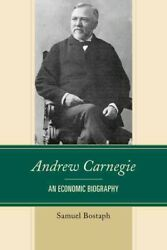 Andrew Carnegie An Economic Biography Hardcover By Bostaph Samuel Brand ...