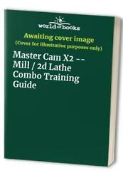 Master Cam X2 -- Mill / 2d Lathe Combo Training Guide Book The Fast Free