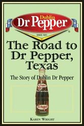 The Road To Dr Pepper, Texas The Story Of Dublin D... By Karen Wright Paperback