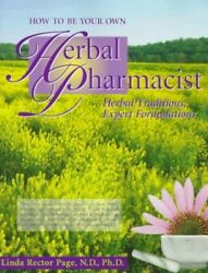 How To Be Your Own Herbal Pharmacist Herbal Traditions... By Page Linda Rector