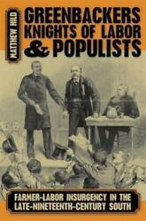 Greenbackers, Knights Of Labor, And Populists By Matthew Hild Author