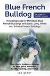 Blue French Bulldog: The complete owner#x27;s manual. Including facts for Miniatu...