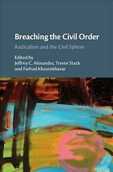 Breaching The Civil Order Radicalism And The Civil Sphere Hardcover By Ale...