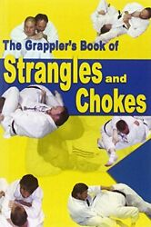 The Grapplerand039s Book Of Strangles And Chokes By Scott Steve Paperback Book The