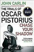 Chase Your Shadow The Trials Of Oscar Pistorius Paperback By Carlin John...