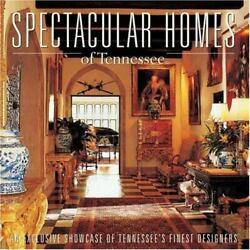 Spectacular Homes Of Tennessee An Exclusive Showcase Of Tennessee's Finest Desi