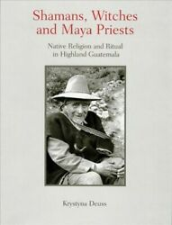 Shamans Witches And Maya Priests Native Religion And Ritual In Highland G...