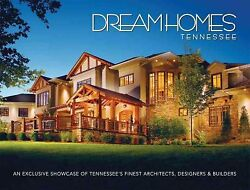 Dream Homes Tennessee An Exclusive Showcase Of Tennessee's Finest Architect...