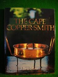 The Cape Copper-smith A Survey Of The Copper-smiths Who Worked At The Cape...