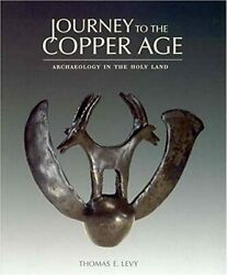 Journey To The Copper Age Archaeology In The Holy Land