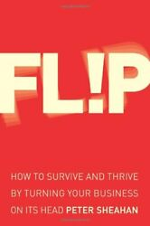 Flip How To Survive And Thrive By Turning Your Business On Its Head