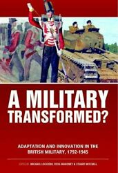 A Military Transformed Adaptation And Innovation In The British Military...