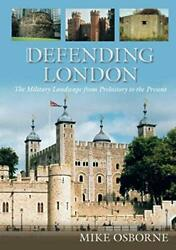 Defending London The Military Landscape From Prehistory To The Present