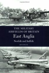 Military Airfields Of Britain East Anglia Norfolk And Suffolk