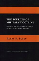 Sources Of Military Doctrine France Britain And Germany Between The World Wars