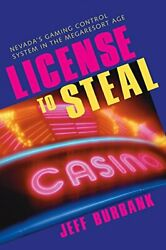 License To Steal Nevadaand039s Gaming Control System In The Megaresort Age