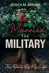 I Married The Military The Roots Of My Life