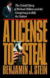 A License To Steal The Untold Story Of Michael Milken And The Conspiracy To...
