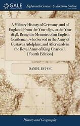 A Military History Of Germany And Of England From The Year 1631 To The...
