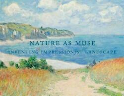 Nature As Muse Inventing Impressionist Landscape By Heinrich, Christoph [2014]
