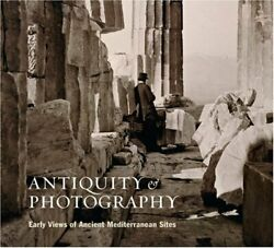 Antiquity And Photography Early Views Of Ancient Med... By Szegedy-maszak, Andr